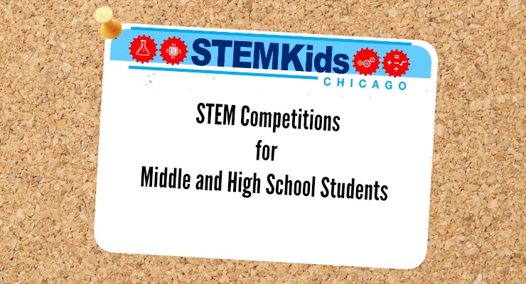 Chicago STEM Competitions for middle and high school students.