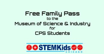 Free Family Pass to MSI for CPS students.