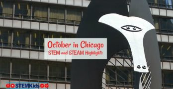 What to do in Chicago in October for STEM and STEAM fun!
