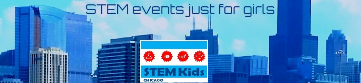 STEM class and workshops around around Chicago that are just for girls.