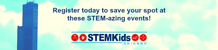 Do't miss out! Register today to save your spot at these great STEM events in and around Chicago.
