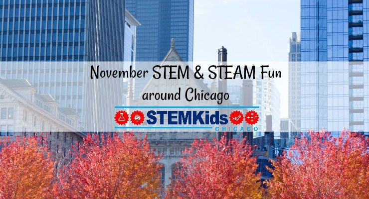 What to do in Chicago in November for STEM and STEAM Fun