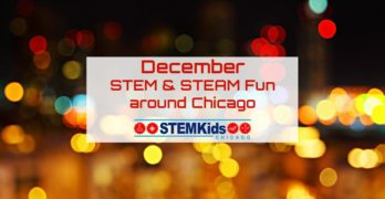 What to do in Chicago for STEM and STEAM fun in December from STEM Kids Chicago