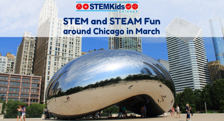 What to do in Chicago in March for STEM and STEAM fun